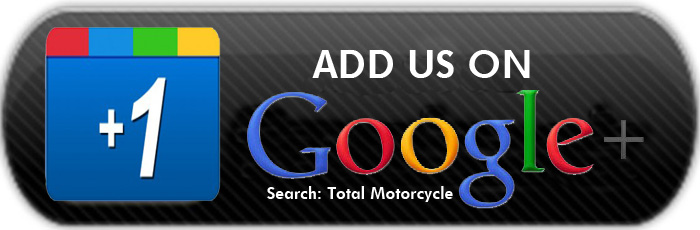 Don't be just a motorcycle fan, Be a Total Motorcycle fan, follow us on Google Plus +!