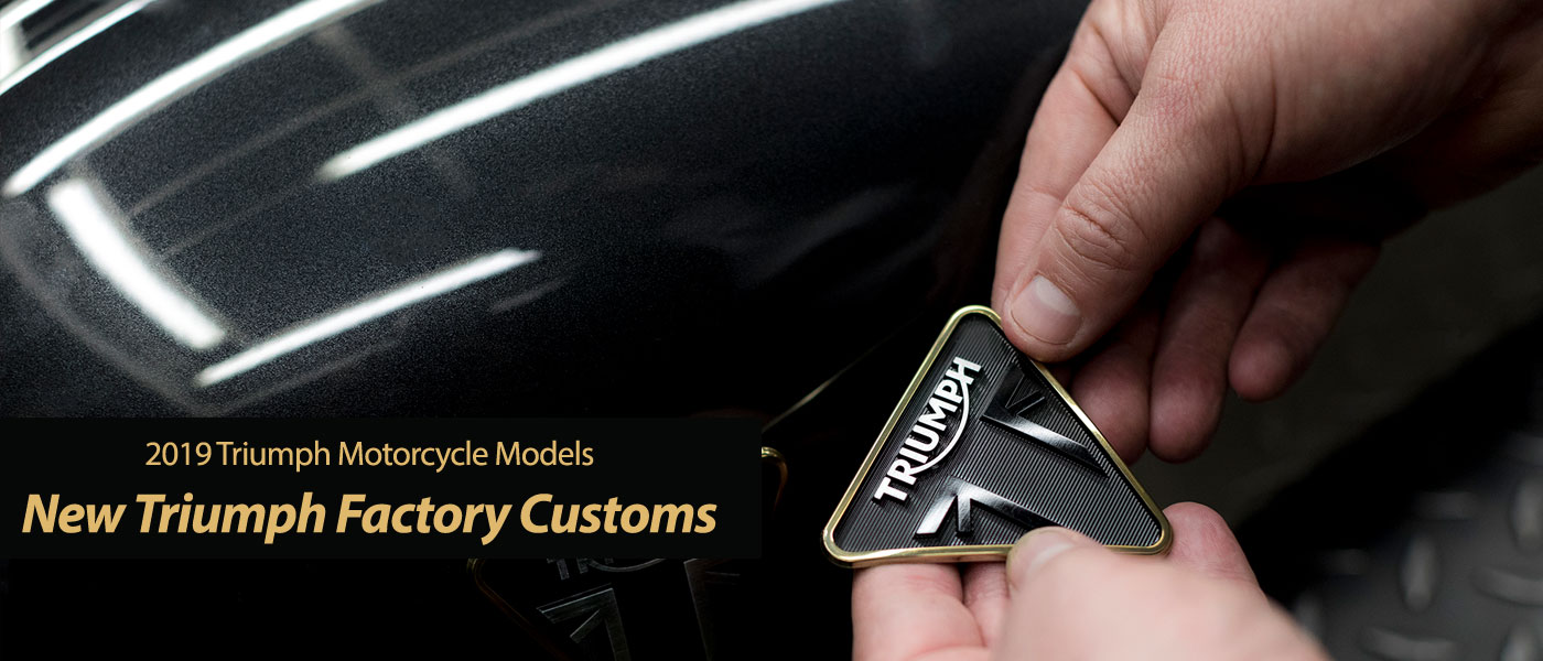New 2019 Triumph Factory Customs - Exclusive