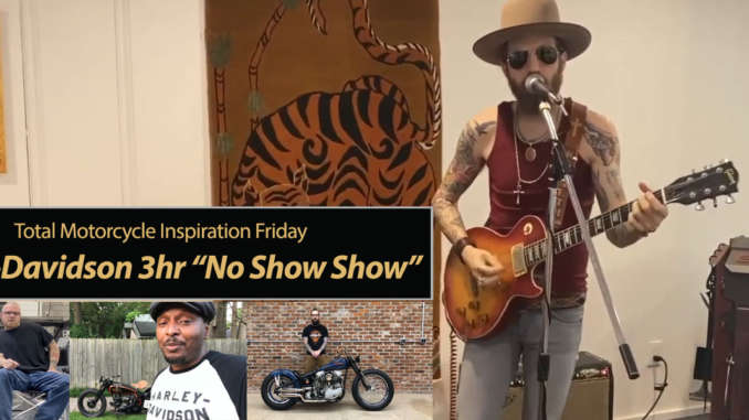Inspiration Friday: Harley-Davidson No Show 3 hours of Acts, Builders, Bikes & Entertainment